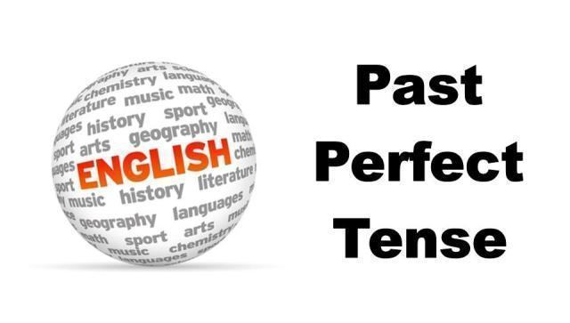 Past perfect é formado por had acrescentado do verbo principal no particípio passado