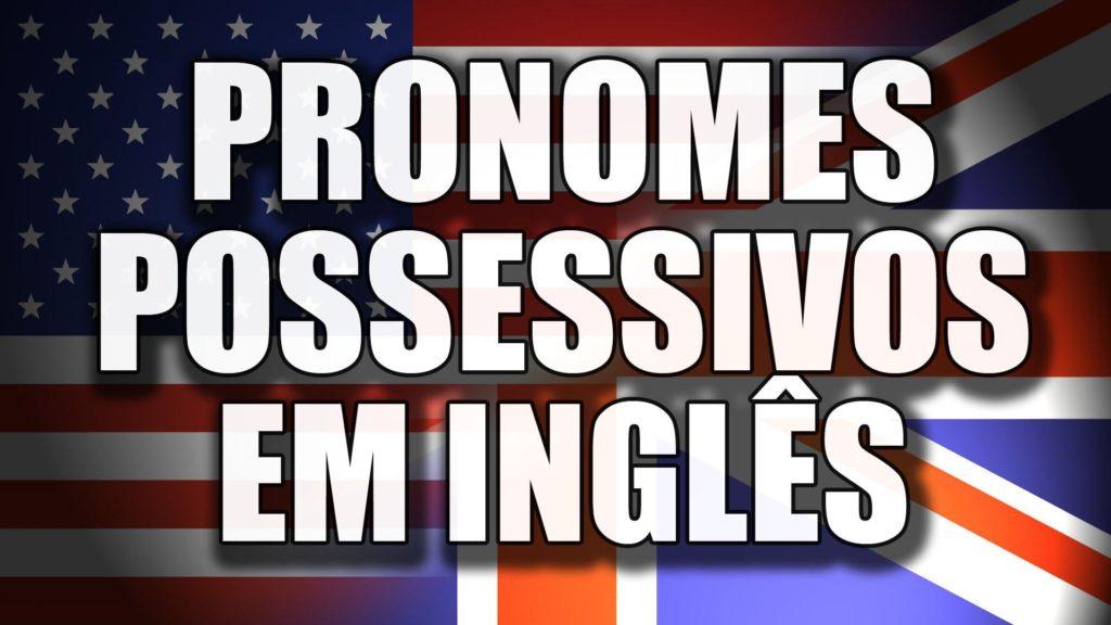 Formas dos pronomes possessivos no inglês é mais simplificada que no português