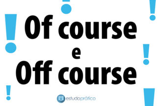 Of course e Off course: significado e tradução